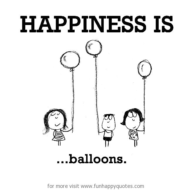 Happiness is, balloons.