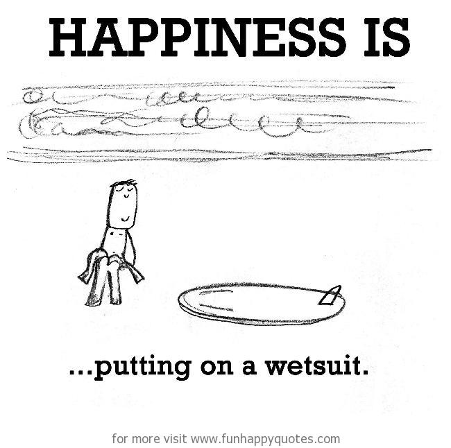 Happiness is, putting on a wetsuit.