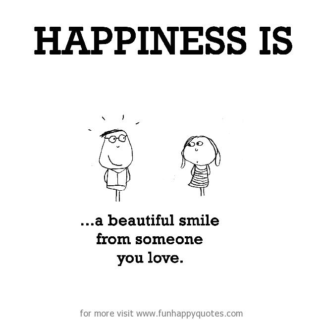 Happiness is, a beautiful smile from someone you love.