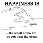 Happiness is, the smell of the air as you near the coast.