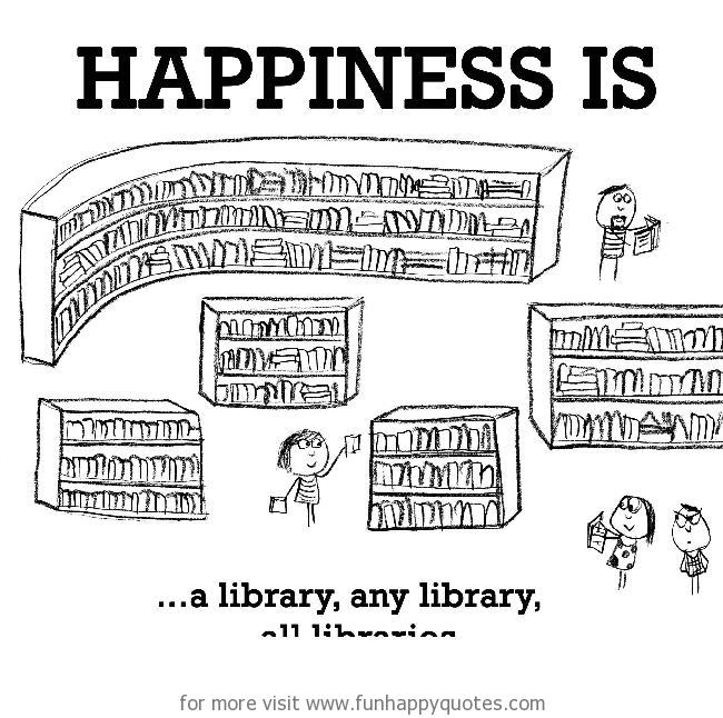 Happiness is, a library.