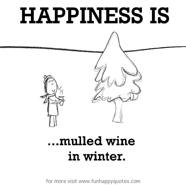 Happiness is, mulled wine in winter.