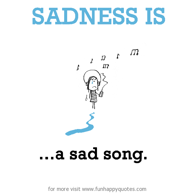 Sadness is, a sad song.