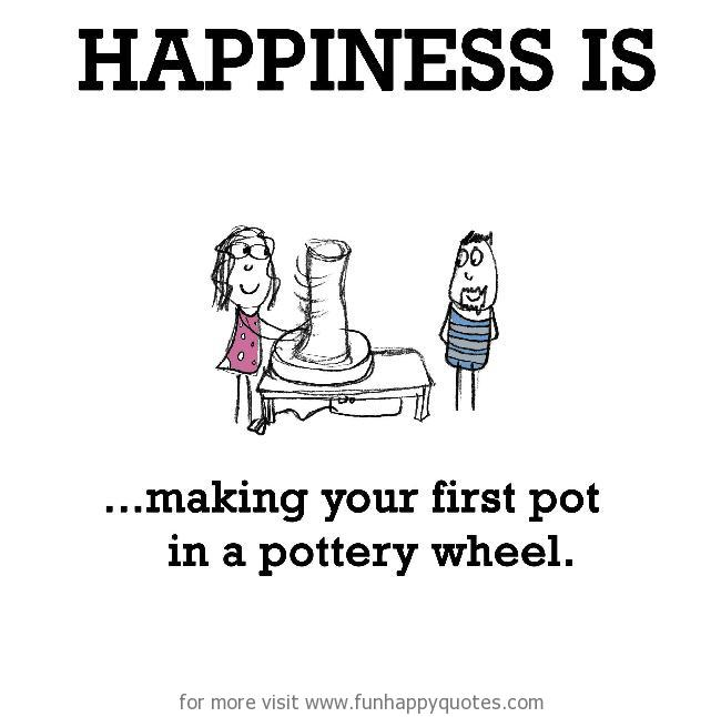 Happiness is, making your first pot in a pottery wheel.