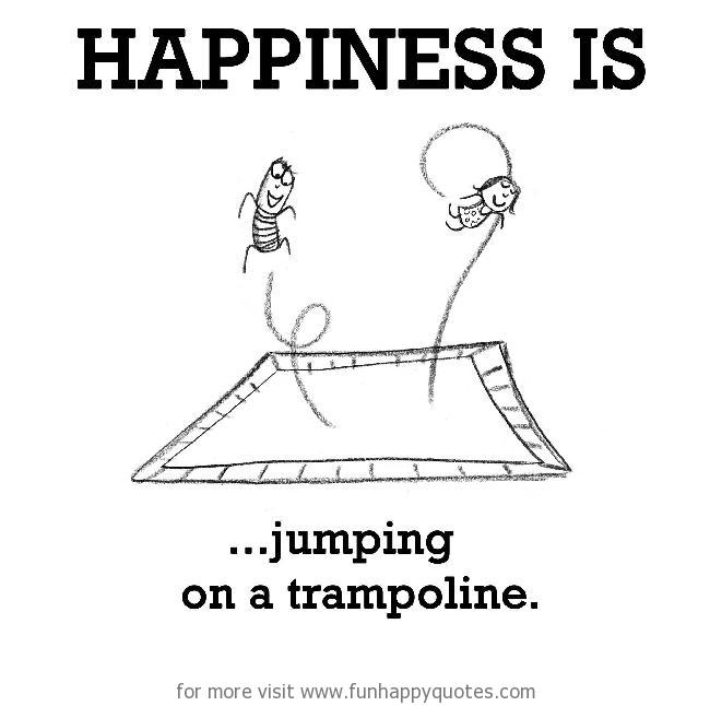 Happiness is, jumping on a trampoline.