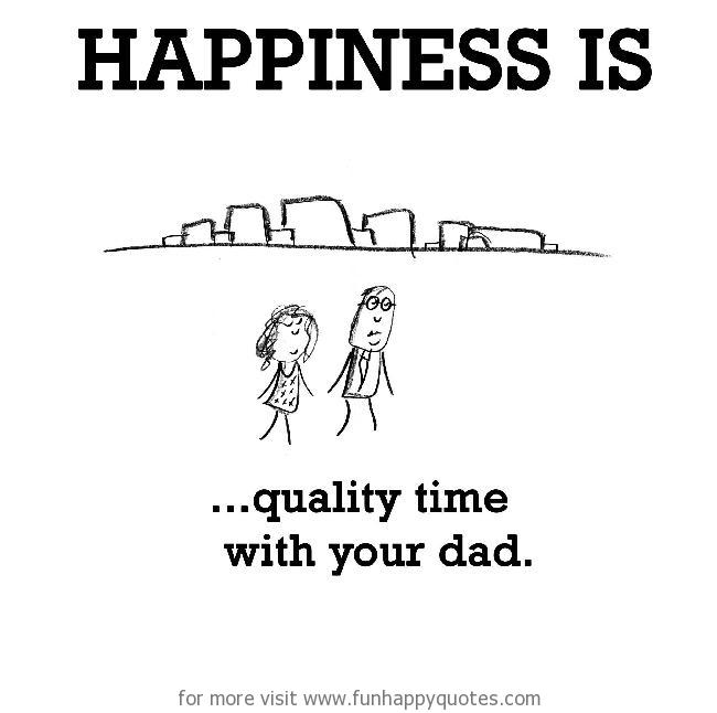 Happiness Is Quality Time With Your Dad Funny Happy