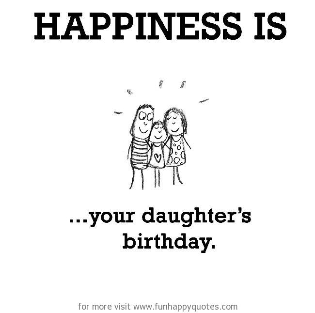Happiness is, your daughter's birthday.