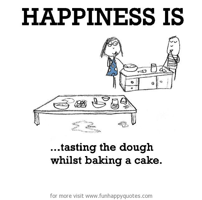 Happiness is, tasting the dough whilst baking a cake.
