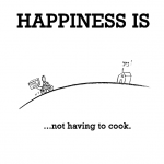 Happiness is, not having to cook.