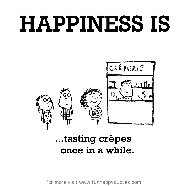 Happiness is, tasting crepes once in a while.