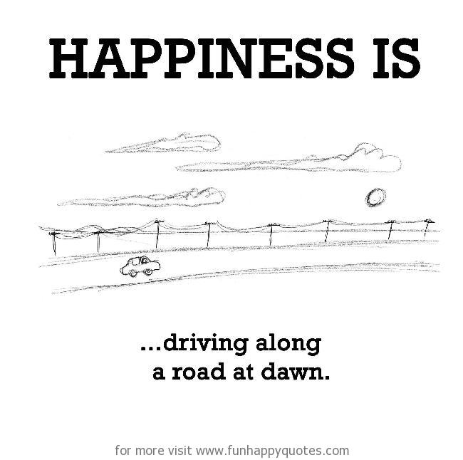 Happiness is, driving along a road at dawn.