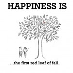 Happiness is, the first red leaf of fall.