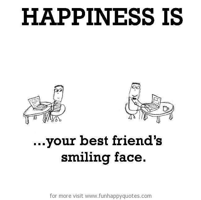 happiness is your best friend s smiling face funny happy