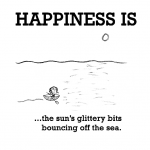 Happiness is, the sun's glittery bits bouncing off the sea.