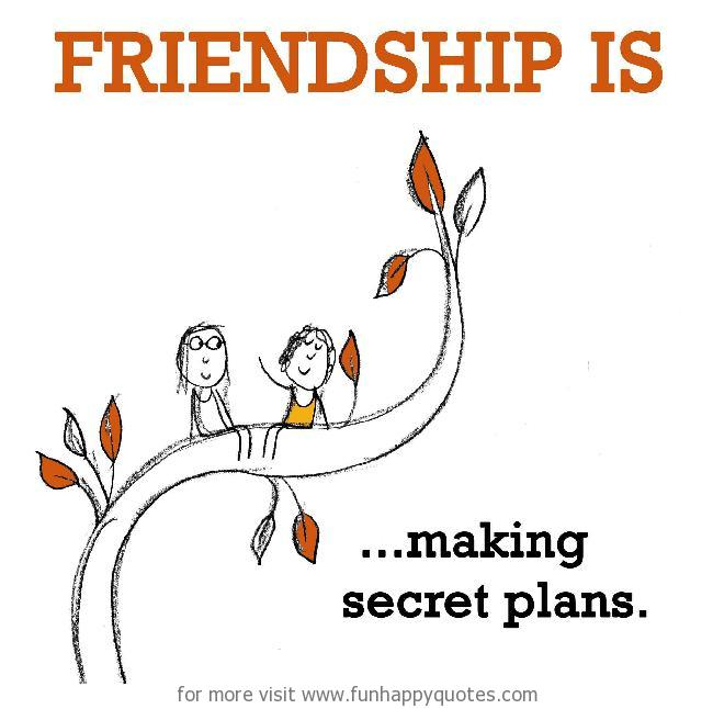 Friendship is, making secret plans.