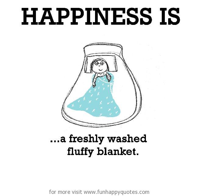 Happiness is, a freshly washed fluffy blanket.