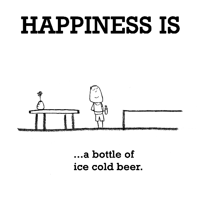 Happiness is, a bottle of ice cold beer.