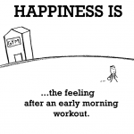 Happiness is, the feeling after an early morning workout.