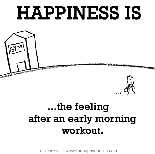 Morning Workout Meme Funny : Happiness is the feeling after an early morning workout