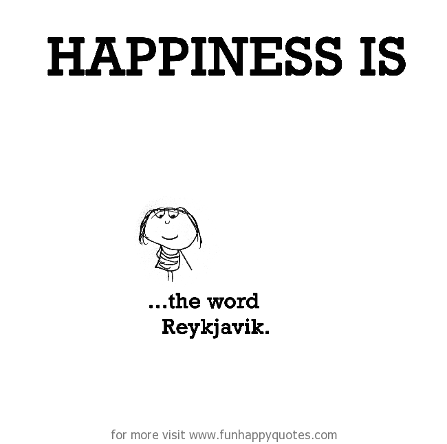 Happiness is, the word Reykjavik.