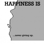 Happiness is, never giving up.