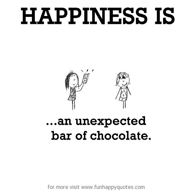 Happiness is, an unexpected bar of chocolate.
