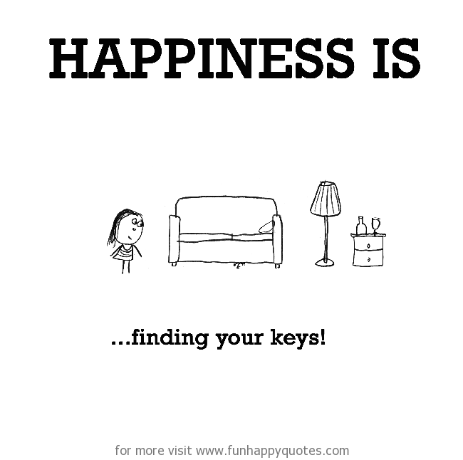 Happiness is, finding your keys!