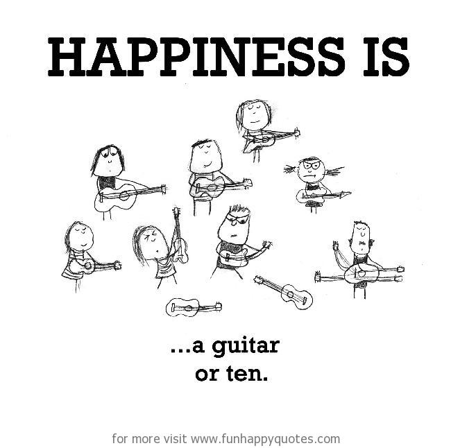Happiness is, a guitar or ten.