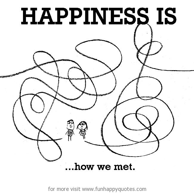 Happiness is, how we met.