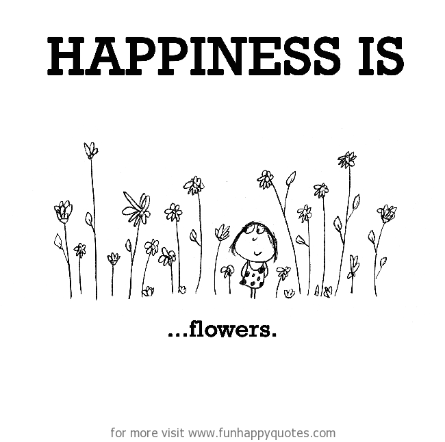 Happiness is, flowers.
