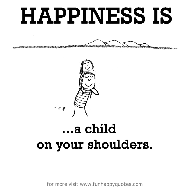 Happiness is, a child on your shoulders.