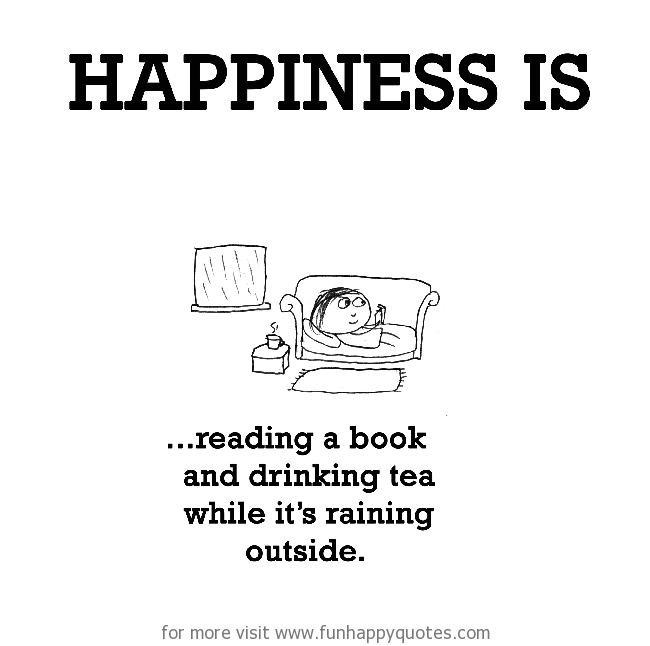 Happiness is, reading a book and drinking tea.