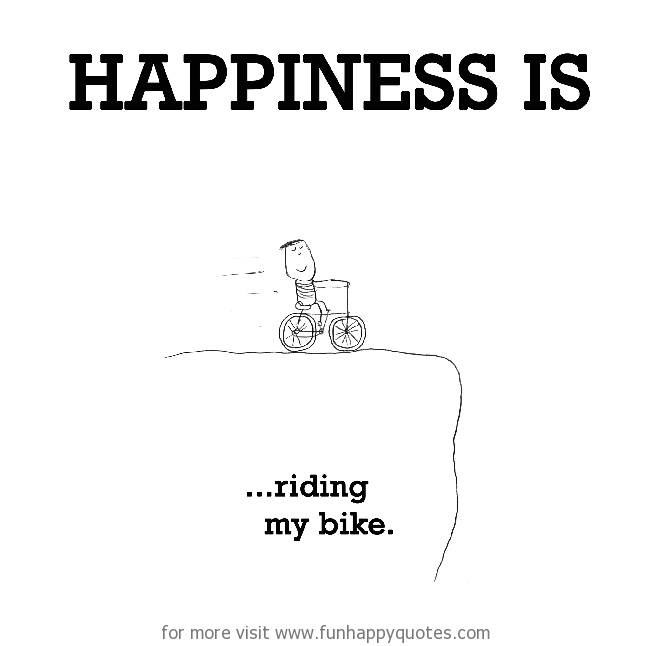 Happiness is, riding a bike.