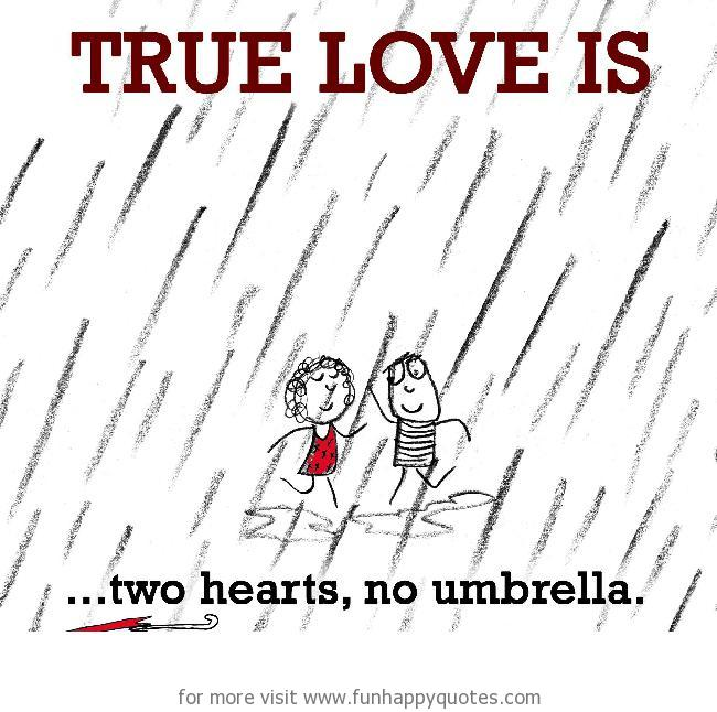 True Love is, two hearts, no umbrella.