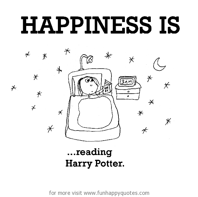 Happiness is, reading Harry Potter.