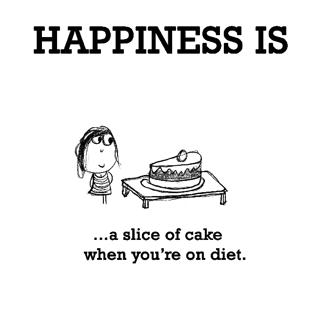 Happiness is, a slice of cake when you're on diet.