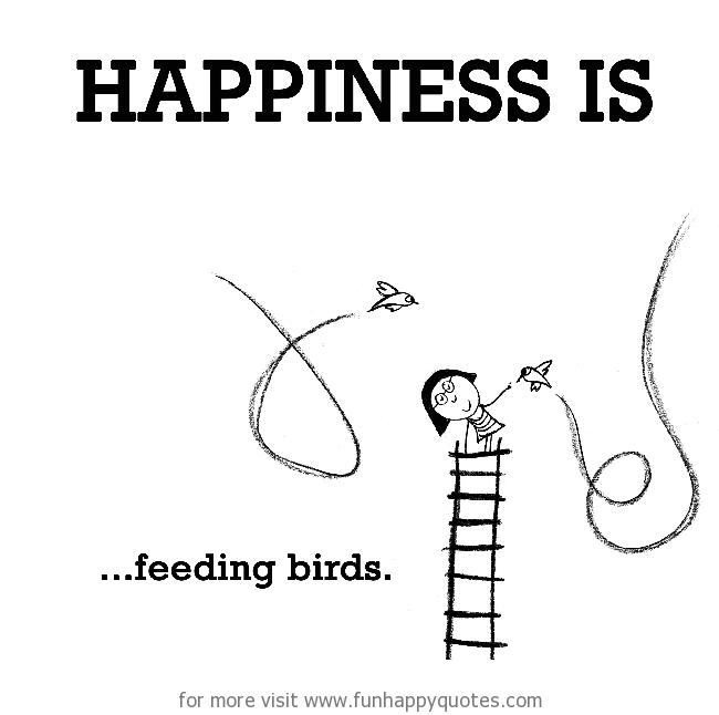 Happiness is, feeding birds.