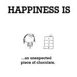 Happiness is, an unexpected piece of chocolate.