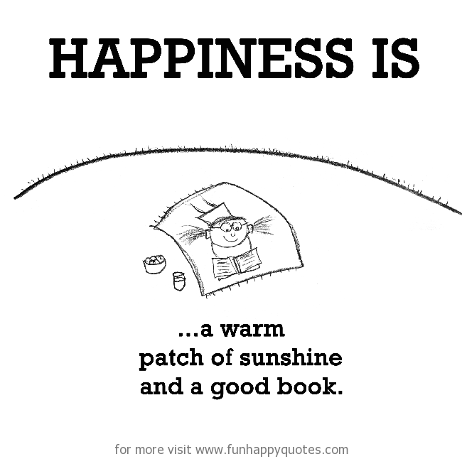 Happiness is, a warm patch of sunshine and a good book.