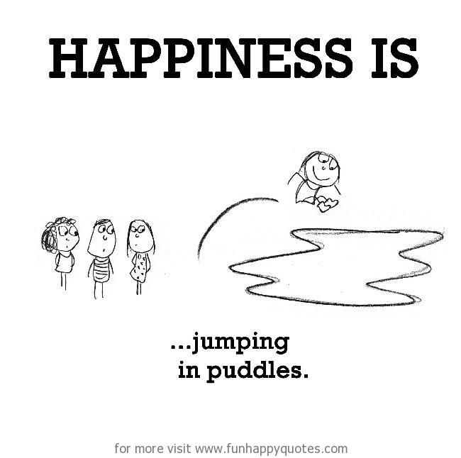 Happiness is, jumping in puddles.