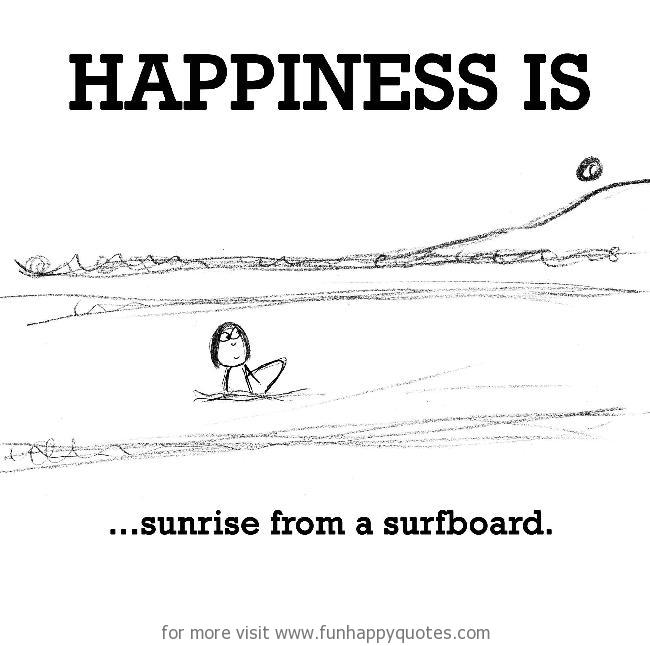 Happiness is, sunrise from a surfboard.