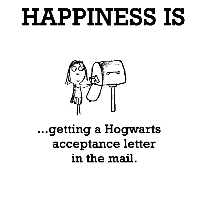 Happiness is, getting a Hogwarts acceptance letter.