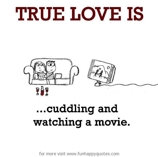 True Love is, cuddling and watching a movie.