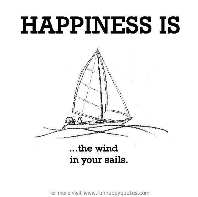 Happiness is, the wind in your sails.
