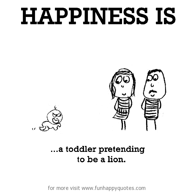 Happiness Is A Toddler Pretending To Be A Lion Funny Happy