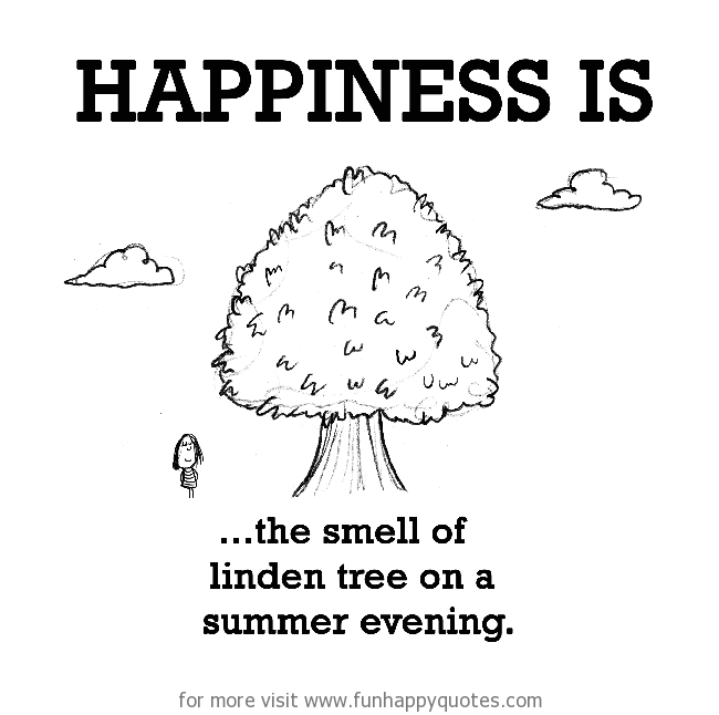 Happiness is, the smell of linden tree on a summer evening.