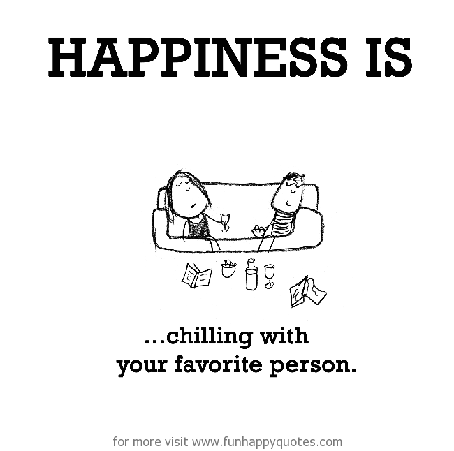 Happiness Is Chilling With Your Favorite Person Funny Happy
