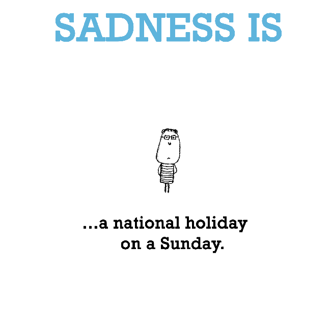 Sadness is, a national holiday on a Sunday.