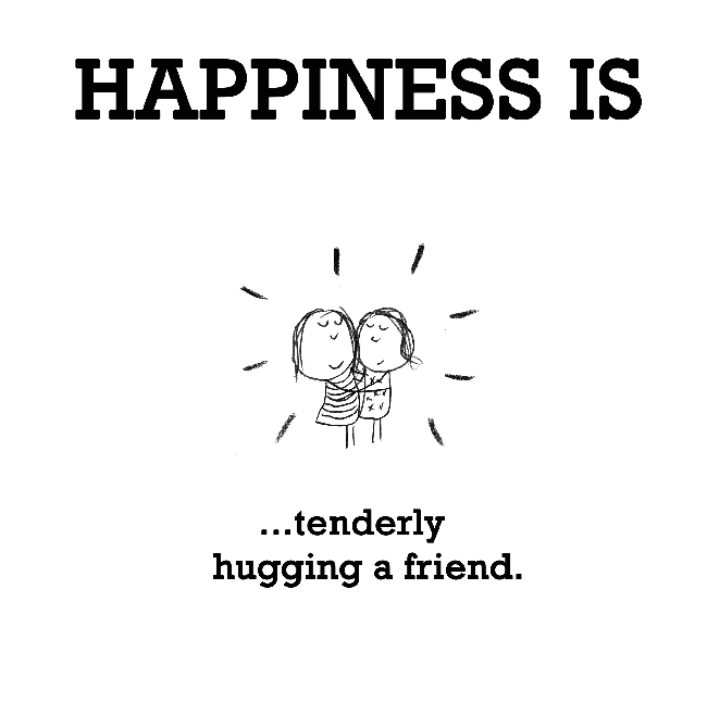 Happiness is, tenderly hugging a friend.