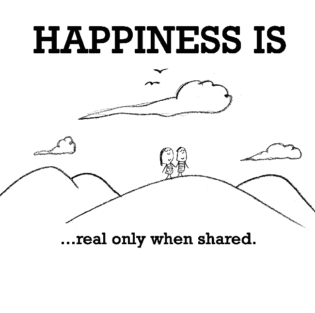 Happiness is, real only when shared.